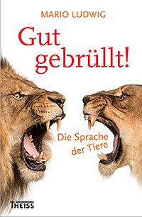[Buchcover] Mario Ludwig: Gut gebrüllt. Die Sprache der Tiere
